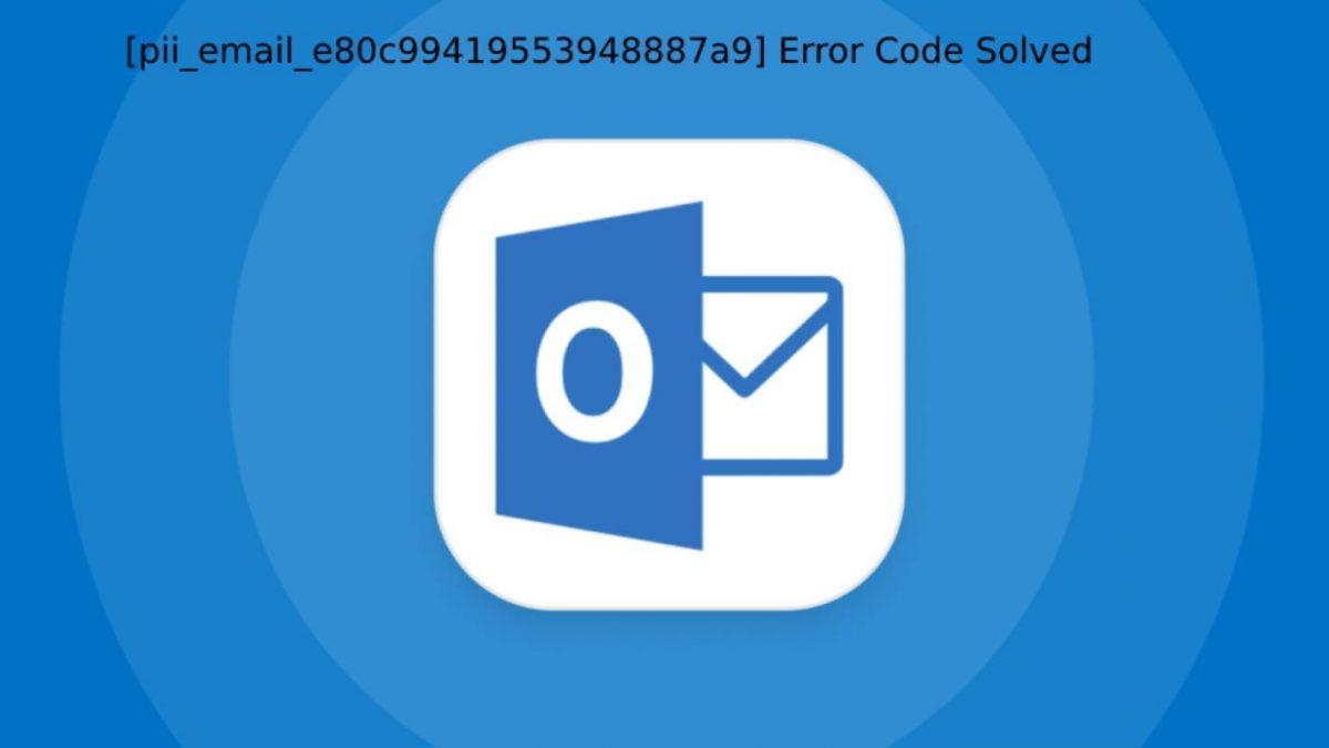 [pii_email_e80c99419553948887a9] Error Code Solved